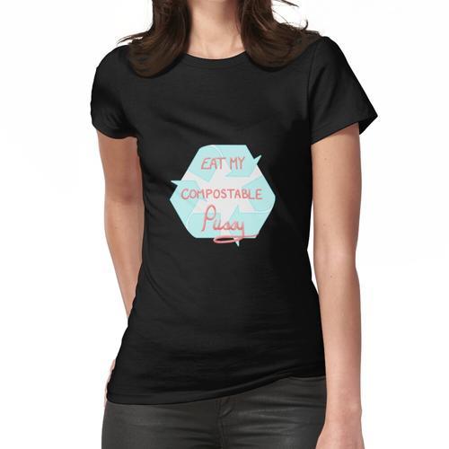 Iss meine kompostierbare Muschi Frauen T-Shirt