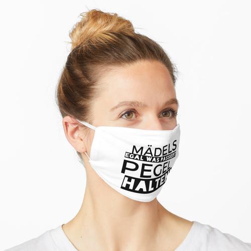 Mädels egal was kommt PEGEL halten Maske