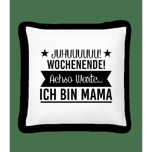 Wochenende Mama - Kissen