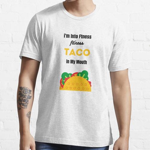 Ich bin in Fitness Fitness Fitness Taco in meinem Mund Essential T-Shirt