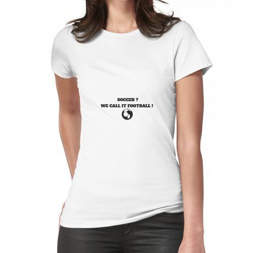 FUSSBALL? WIR NENNEN ES FUSSBALL! Frauen T-Shirt