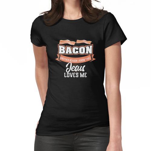 Speck Ein weiterer Grund, warum Jesus mich liebt Grillfleisch Frauen T-Shirt