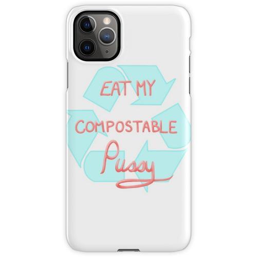 Iss meine kompostierbare Muschi iPhone 11 Pro Max Handyhülle