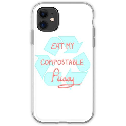 Iss meine kompostierbare Muschi Flexible Hülle für iPhone 11
