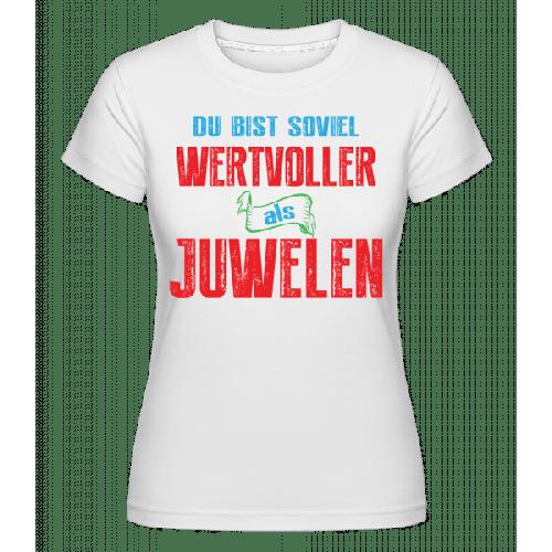 Du Bist Soviel Wertvoller Als Juwelen - Shirtinator Frauen T-Shirt