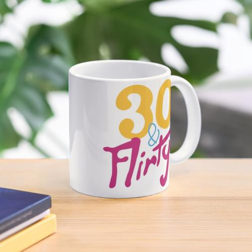 30 & Flirty Tasse