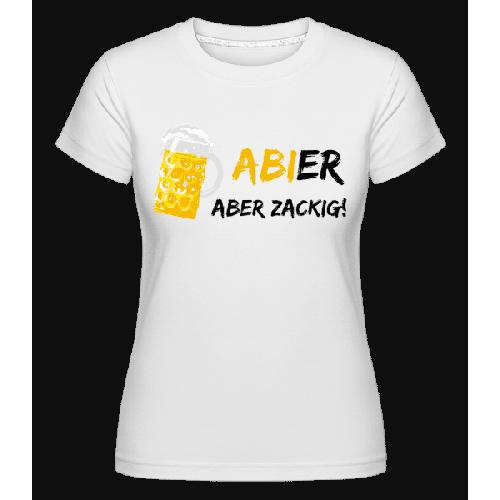 Abier Aber Zackig - Shirtinator Frauen T-Shirt