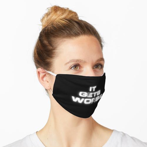 Es wird schlimmer Maske