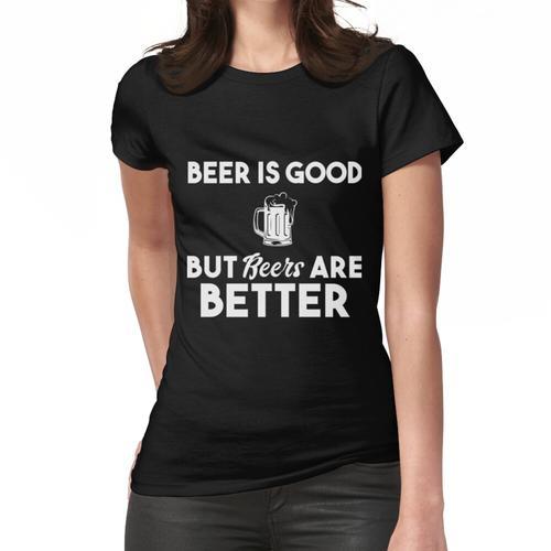 BIER IST GUT ABER BIERE SIND BESSER Frauen T-Shirt