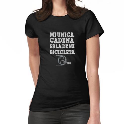 Meine einzige Kette ist die meines Fahrrads Frauen T-Shirt