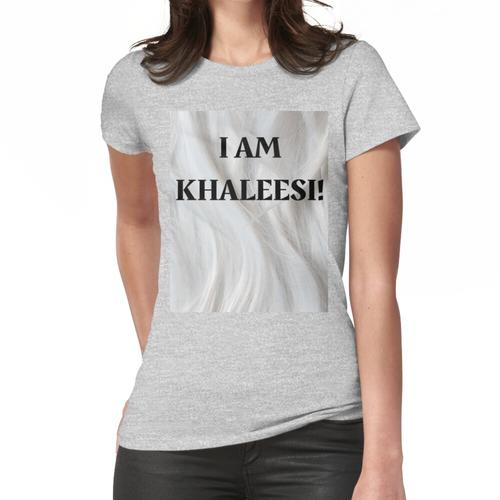 ICH BIN KHALEESI! Frauen T-Shirt