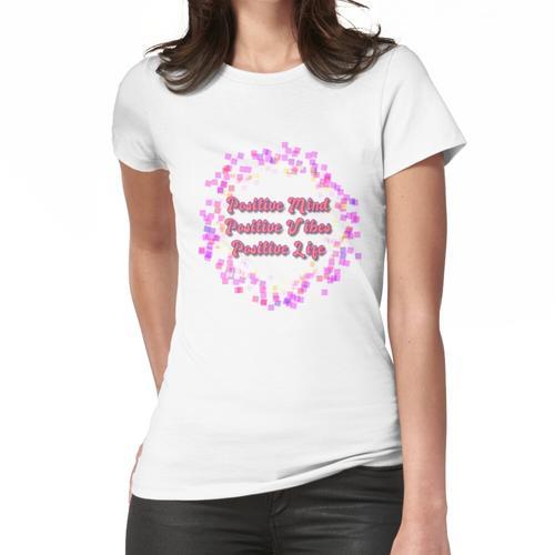 Positiver Geist, positive Stimmung, positives Leben Frauen T-Shirt