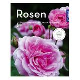 Rosen: Gestalten - Pflanzen - Pf...