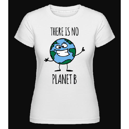 There Is No Planet B - Shirtinator Frauen T-ShirtPlanet